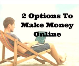 Make Money Online – 2 Main Methods