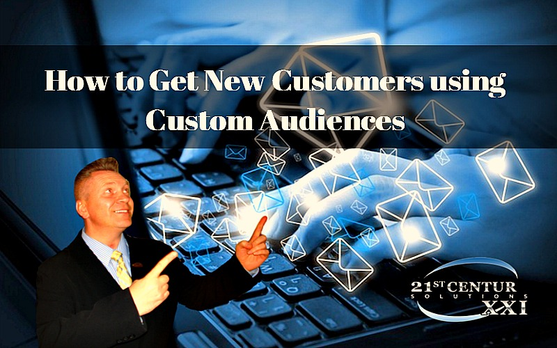 How to Get New Customers using Custom Audiences