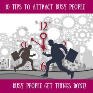 10 Ways to Attract Busy People Into Your Business
