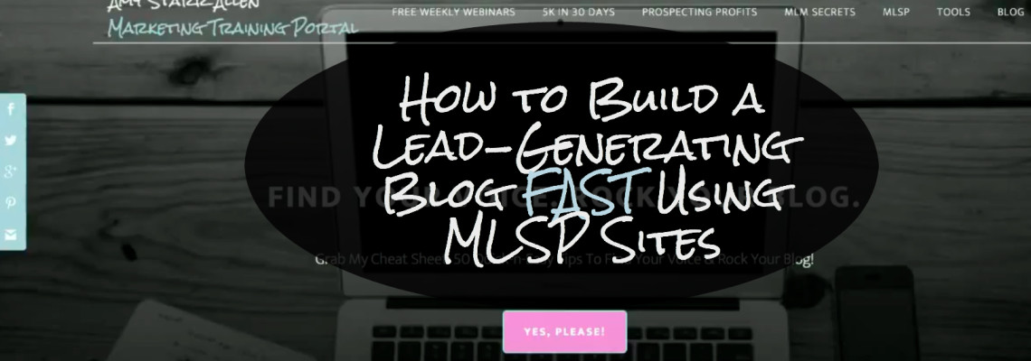 How to Build a Lead-Generating Blog FAST Using MLSP Sites