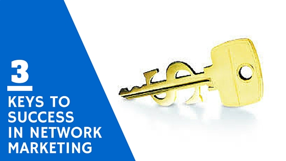 3 Keys to Success in Network Marketing