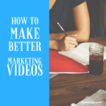 How to Make Better Marketing Videos
