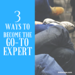 3 Ways to Become the Go-To Expert in Your Field!