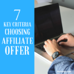 7 Key Criteria When Choosing an Affiliate Offer to Promote