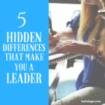 5 Hidden Differences That Make You a Leader