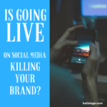 Is Live Video on Social Media Killing Your Brand?