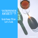 """Entrepreneur Anxiety""?! Grab Some Wine + Let's Talk"