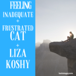 Feeling Inadequate + Frustrated Cat + Liza Koshy