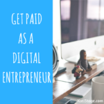 How To Get Paid As A Digital Entrepreneur