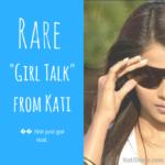 "Rare ""Girl Talk"" from Kati"