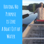 Having No Purpose is Like A Boat Out of Water