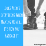 Looks Aren't Everything When Making Money… It's How You Package It