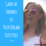 Game of Thrones vs Your Dream Lifestyle
