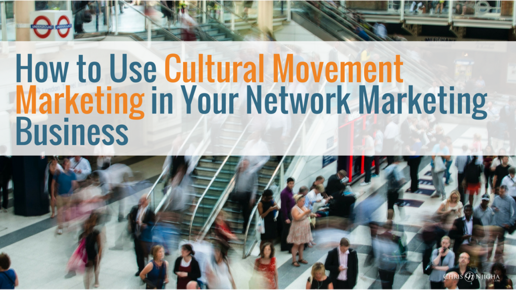 How to Use Cultural Movement Marketing in Your Network Marketing Business