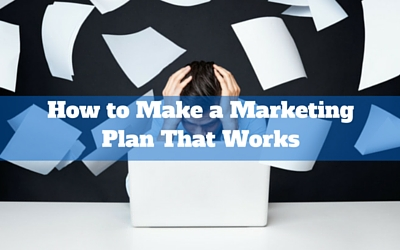 How to Make a Marketing Plan That Actually Works