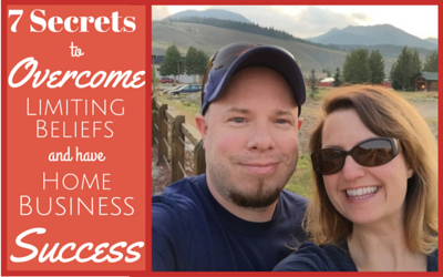 7 Secrets To Overcome Limiting Beliefs and Have Home Business Success!