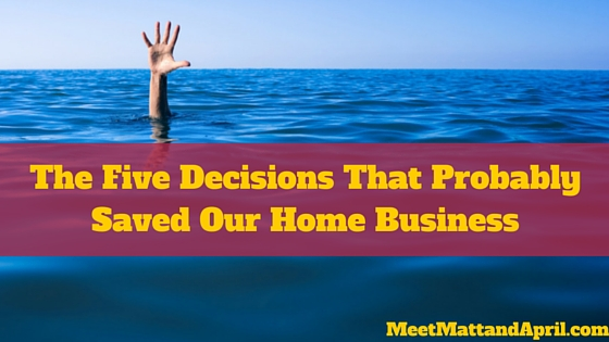 The Five Decisions That Probably Saved Our Home Business