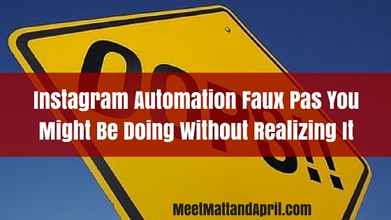 Instagram Automation Faux Pas You Might Be Doing Without Realizing It