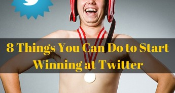 8 Things You Can Do to Start Winning at Twitter