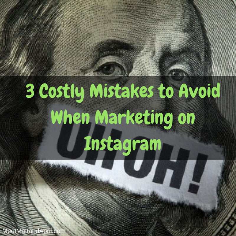 3 Costly Mistakes to Avoid When Marketing on Instagram