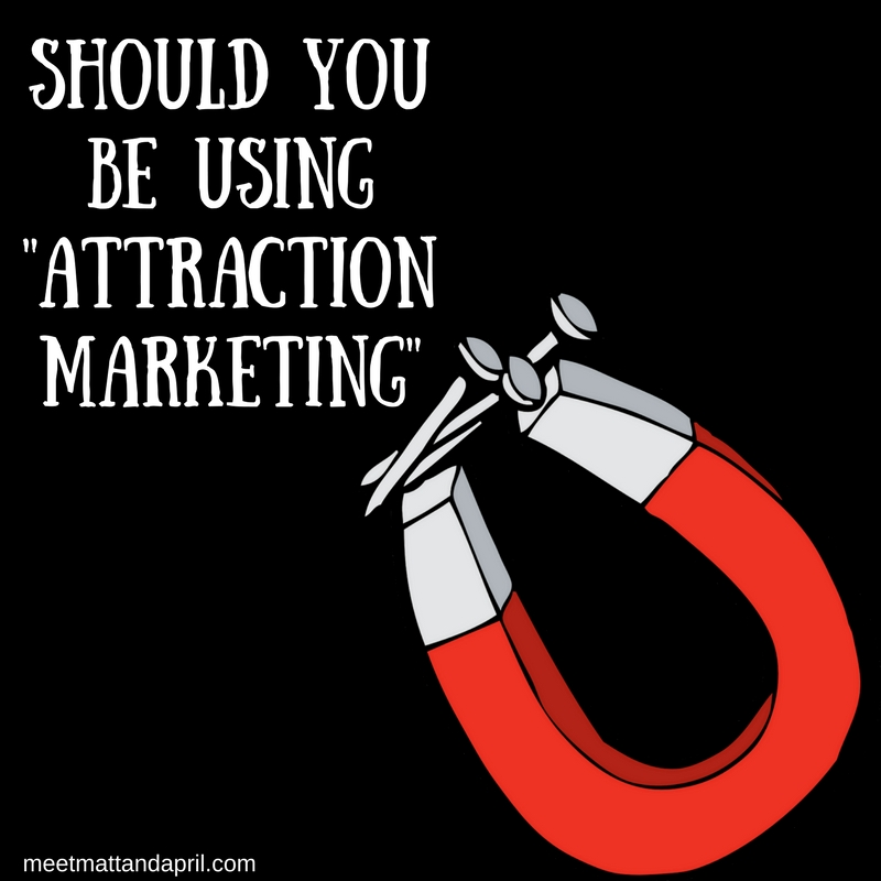 "Should You be Using ""Attraction Marketing"""