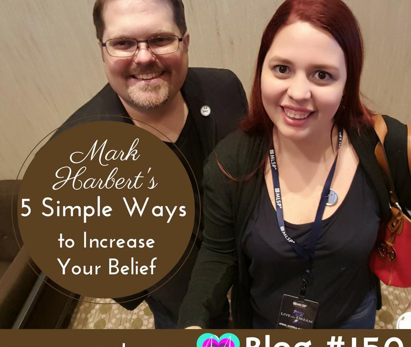 Mark Harbert's 5 Simple Ways to Increase Your Belief