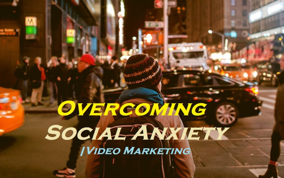 Overcoming Social Anxiety on Video Marketing