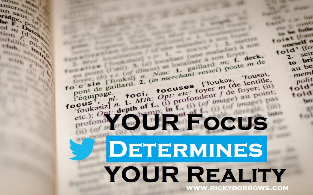 YOUR Focus, Determines YOUR Reality