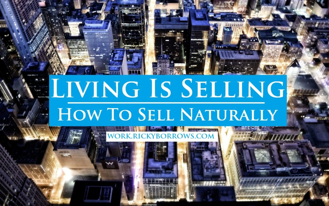 Living Is Selling | How To Naturally Sell To People