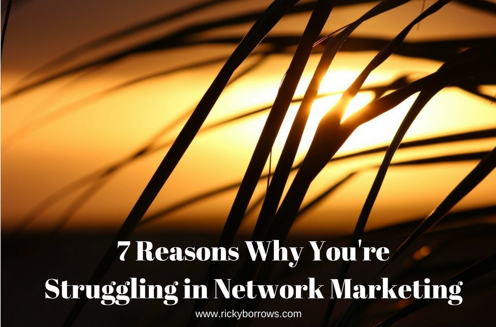 7 Reasons Why You're Struggling With Network Marketing