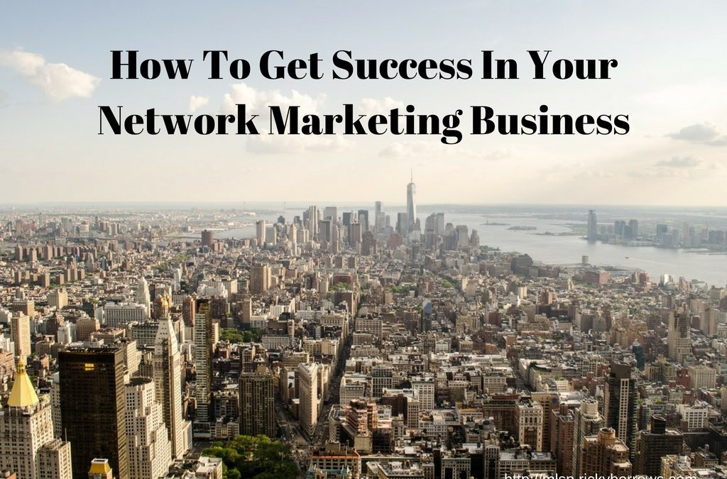 How To Get Success In Your Network Marketing Business