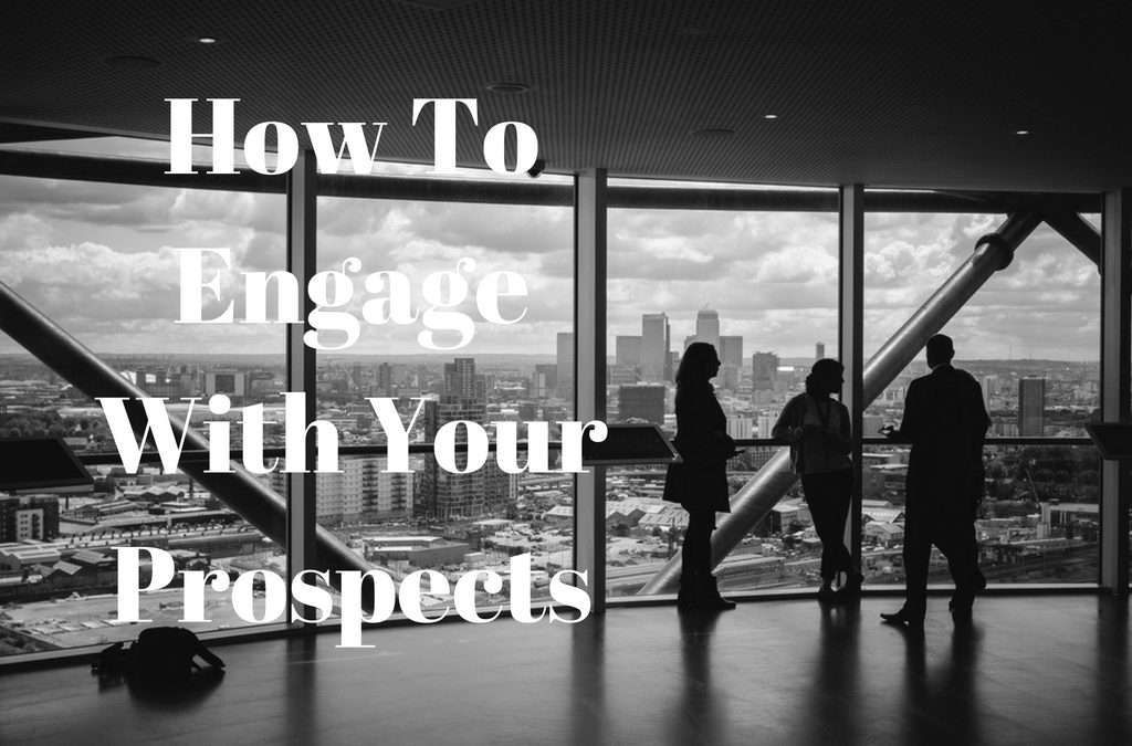 How To Engage With Your Prospects