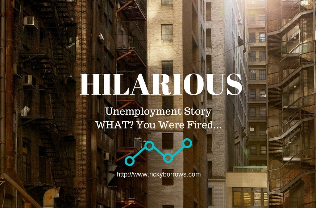 Hilarious Unemployment Story – WHAT? You Were Fired From…
