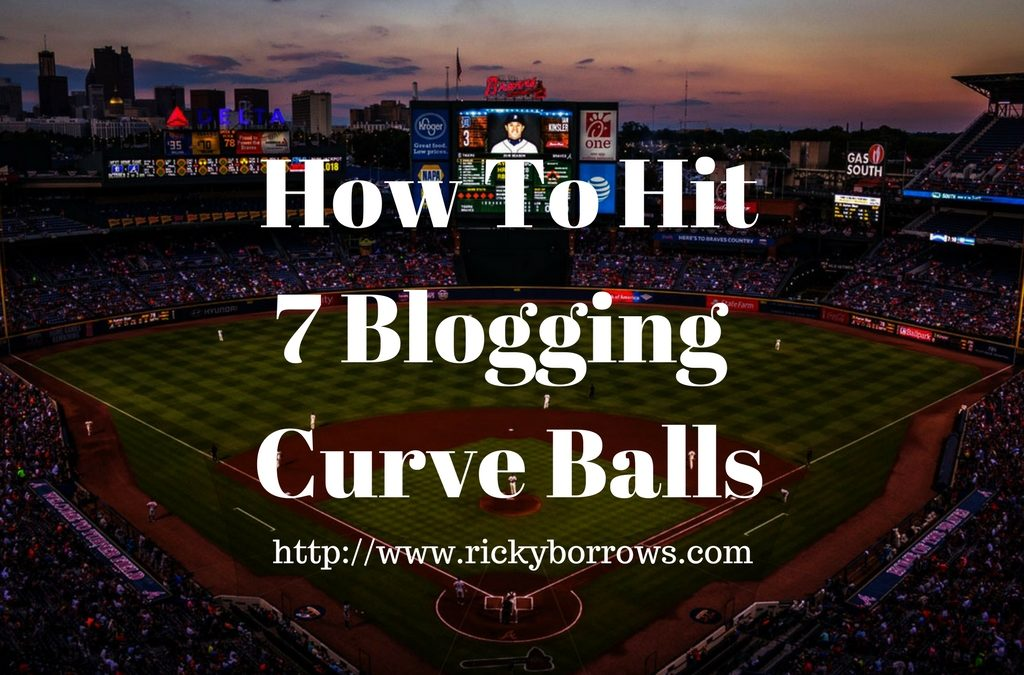 How To Hit 7 Blogging Curve Balls