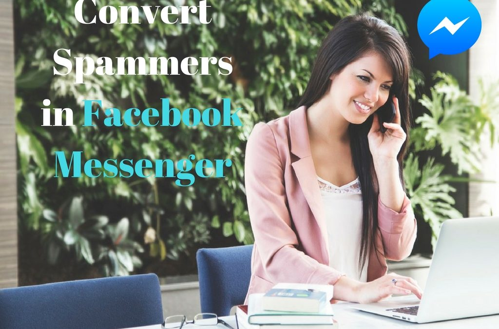 How To Convert Spammers In Facebook Messenger