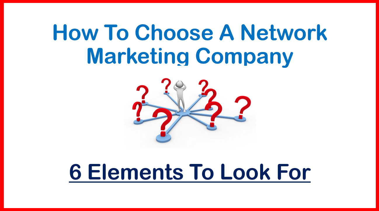 How Multilevel Marketing Companies Got >> How To Choose A Network Marketing Company 6 Elements To Look For