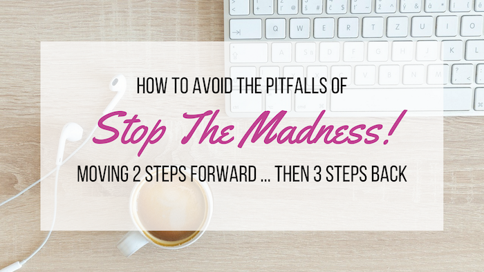 Stop The Madness How To Avoid Pitfalls Of Moving 2 Steps Forward Then