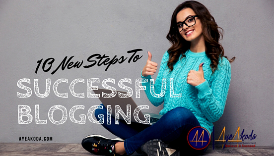 10 New Steps to Successful Blogging
