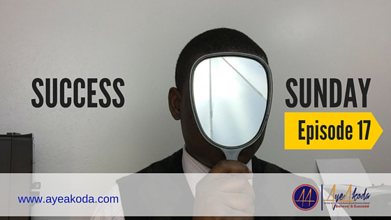 Success Sunday Episode 17: The 1 Trick To Help You Fix Your Self-Image in 24 hours