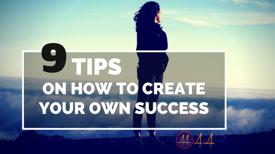 9 Tips on How to Create Your Own Success
