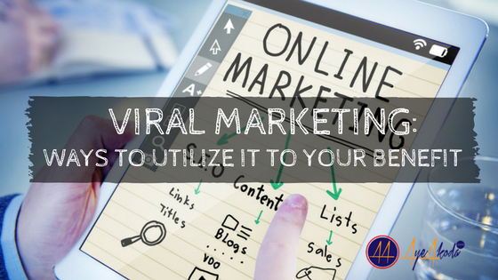 Viral marketing: Ways to Utilize It to Your Benefit