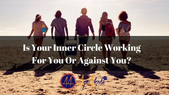 Is Your Inner Circle Working For You or Against You?