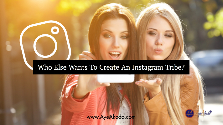 Who Else Wants To Create An Instagram Tribe?