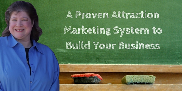 A Proven Attraction Marketing System to Build Your Business