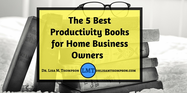 The 5 Best Productivity Books for Home Business Owners