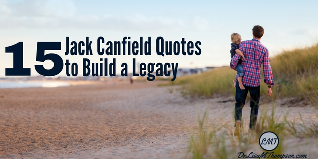 15 Jack Canfield Quotes to Help You Build a Legacy