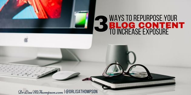 3 Ways to Repurpose Blog Content to Increase Your Exposure