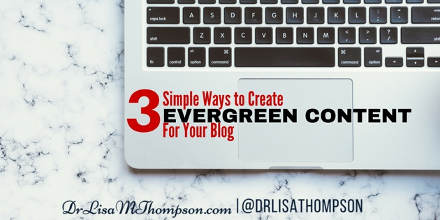 3 Simple Ways to Create Evergreen Content for Your Blog