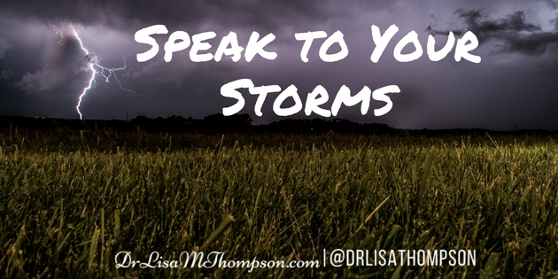 How to Speak to Your Storms to Maintain Your Power