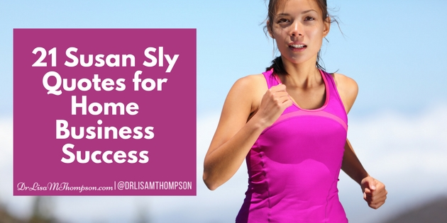 21 Powerful Susan Sly Quotes for Home Business Success